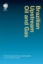 Brazilian Upstream Oil and Gas: A Practical Guide to the Law and Regulation, Second Edition