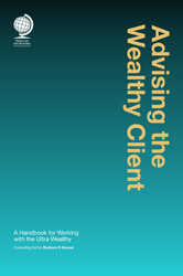 Advising the Wealthy Client: A Handbook for Working with the Ultra Wealthy