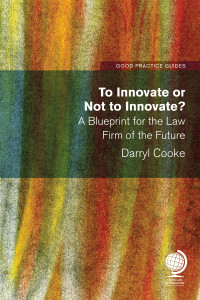 To Innovate or Not to Innovate: A Blueprint for the Law Firm of the Future