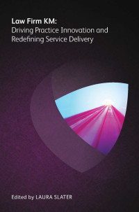 Law Firm KM: Driving Practice Innovation and Redefining Service Delivery