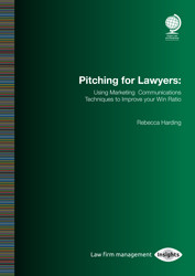 Pitching for Lawyers: Using Marketing Communications Techniques to Improve your Win Ratio