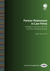 Partner Retirement in Law Firms: Strategies for Partners, Law Firms and Other Professional Services