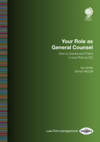 Your Role as General Counsel: How to Survive and Thrive in your Role as GC
