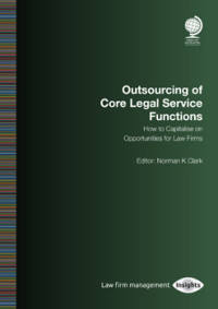 Outsourcing of Core Legal Service Functions: How to Capitalise on Opportunities for Law Firms